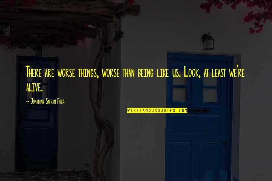 Life Re-evaluation Quotes By Jonathan Safran Foer: There are worse things, worse than being like