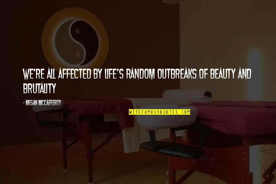 Life Re-evaluation Quotes By Megan McCafferty: We're all affected by life's random outbreaks of