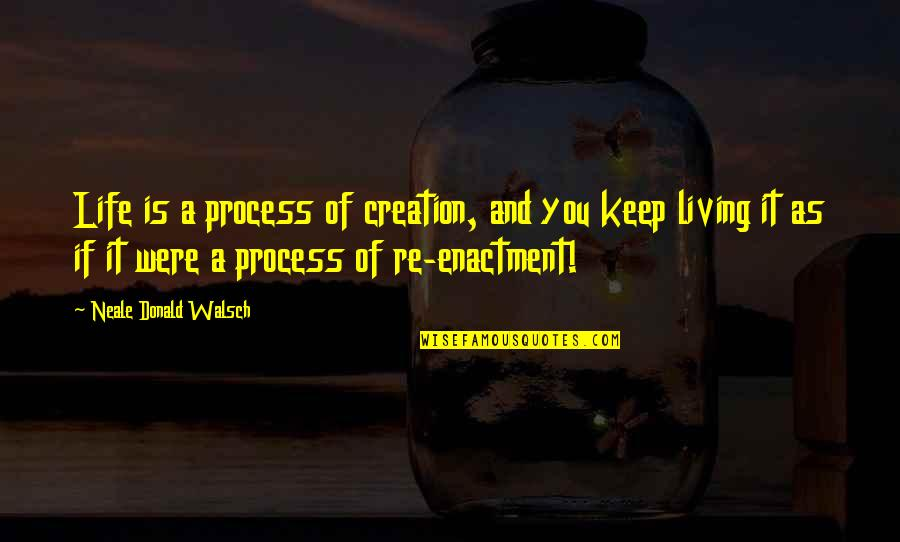 Life Re-evaluation Quotes By Neale Donald Walsch: Life is a process of creation, and you