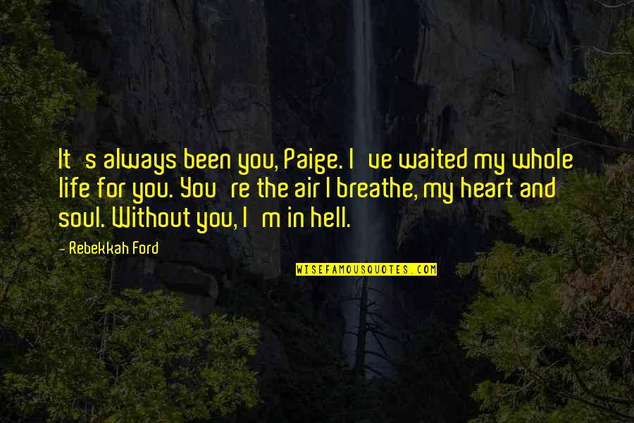 Life Re-evaluation Quotes By Rebekkah Ford: It's always been you, Paige. I've waited my