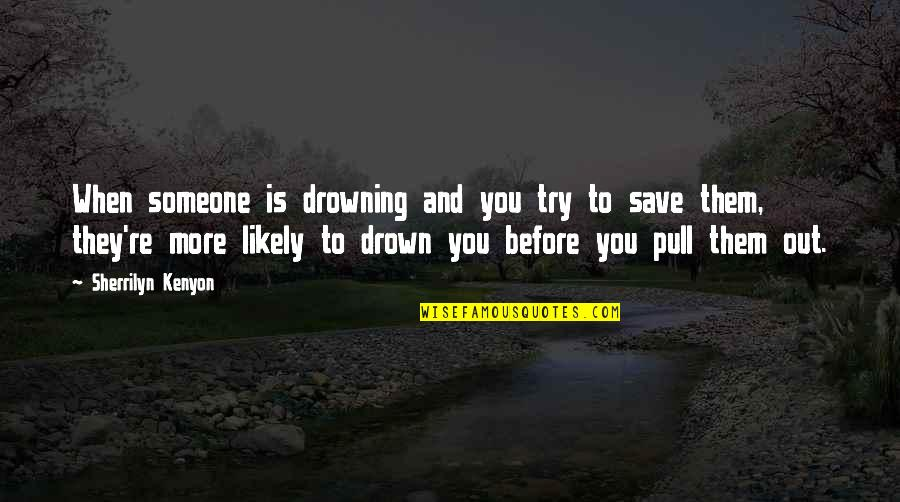 Life Re-evaluation Quotes By Sherrilyn Kenyon: When someone is drowning and you try to