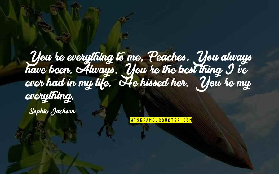 Life Re-evaluation Quotes By Sophie Jackson: You're everything to me, Peaches. You always have