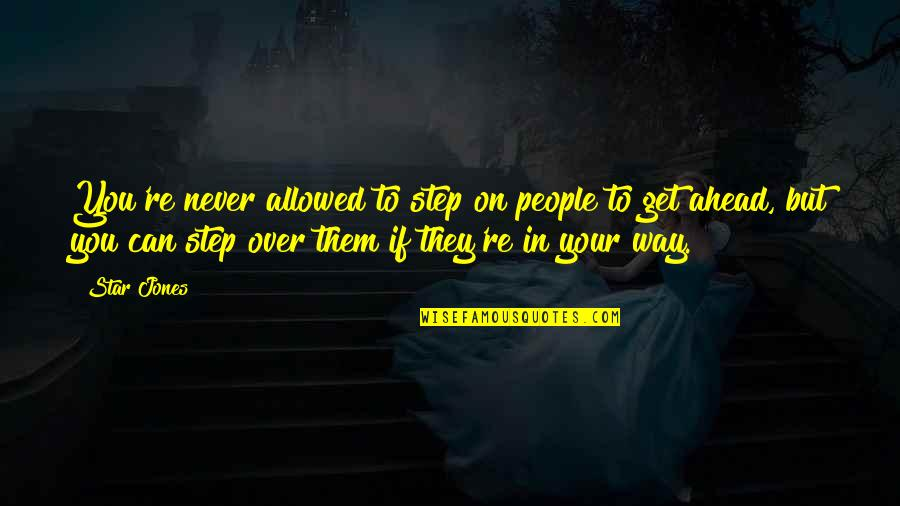 Life Re-evaluation Quotes By Star Jones: You're never allowed to step on people to