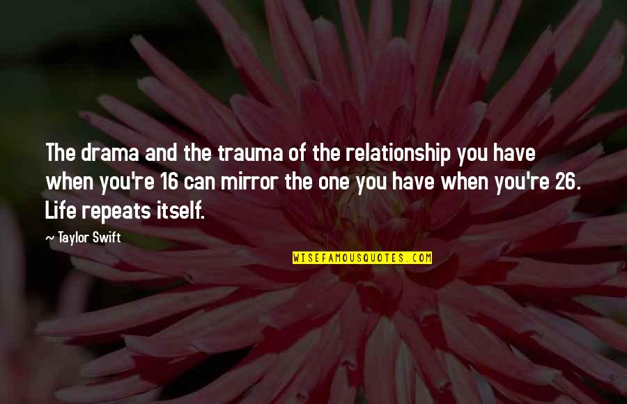 Life Re-evaluation Quotes By Taylor Swift: The drama and the trauma of the relationship