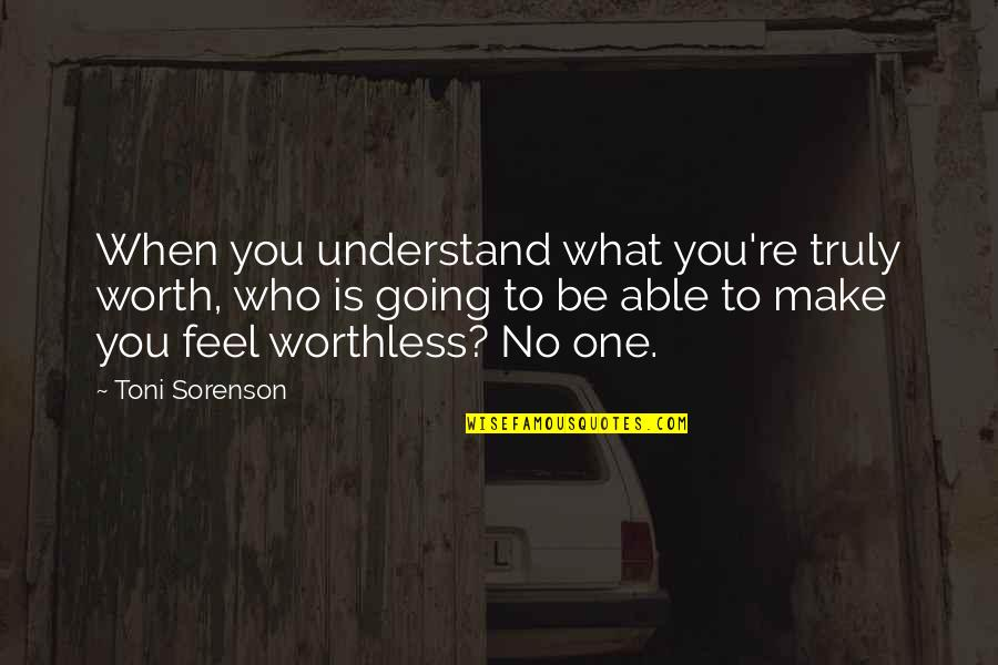 Life Re-evaluation Quotes By Toni Sorenson: When you understand what you're truly worth, who