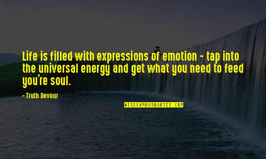 Life Re-evaluation Quotes By Truth Devour: Life is filled with expressions of emotion -