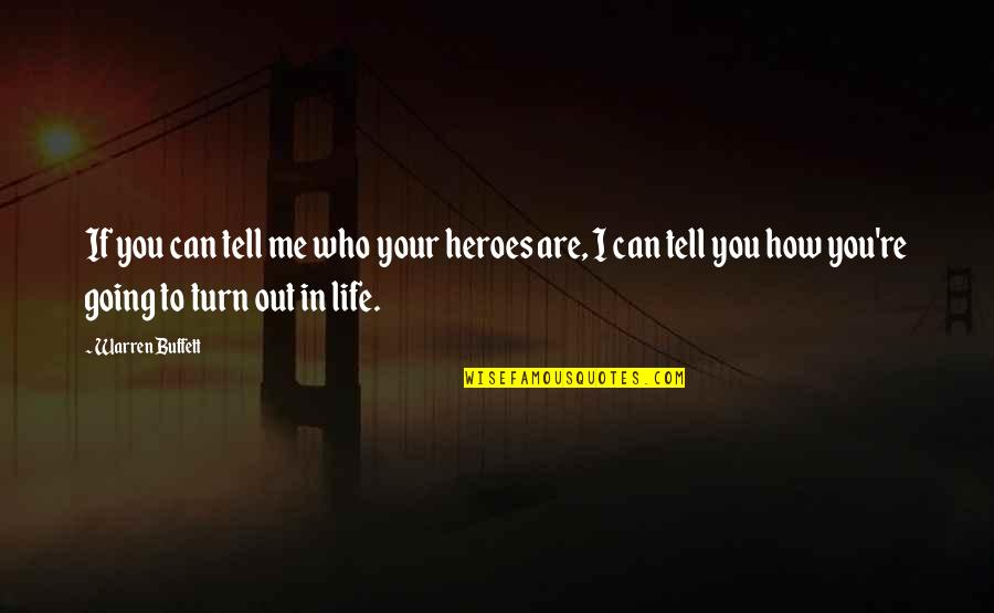 Life Re-evaluation Quotes By Warren Buffett: If you can tell me who your heroes