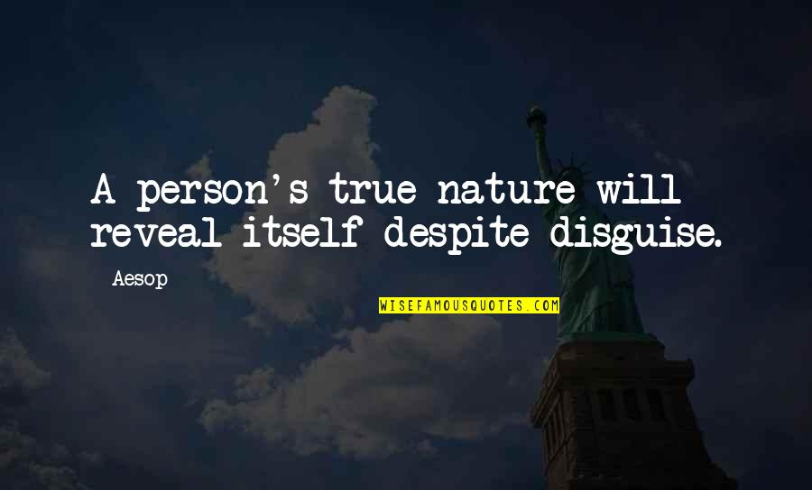 Life Reveal Quotes By Aesop: A person's true nature will reveal itself despite