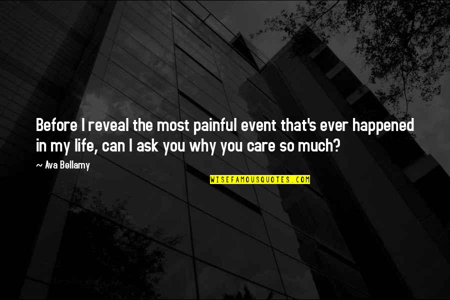 Life Reveal Quotes By Ava Bellamy: Before I reveal the most painful event that's