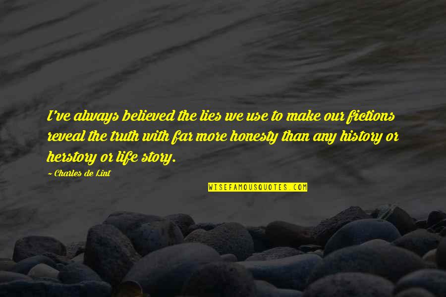 Life Reveal Quotes By Charles De Lint: I've always believed the lies we use to