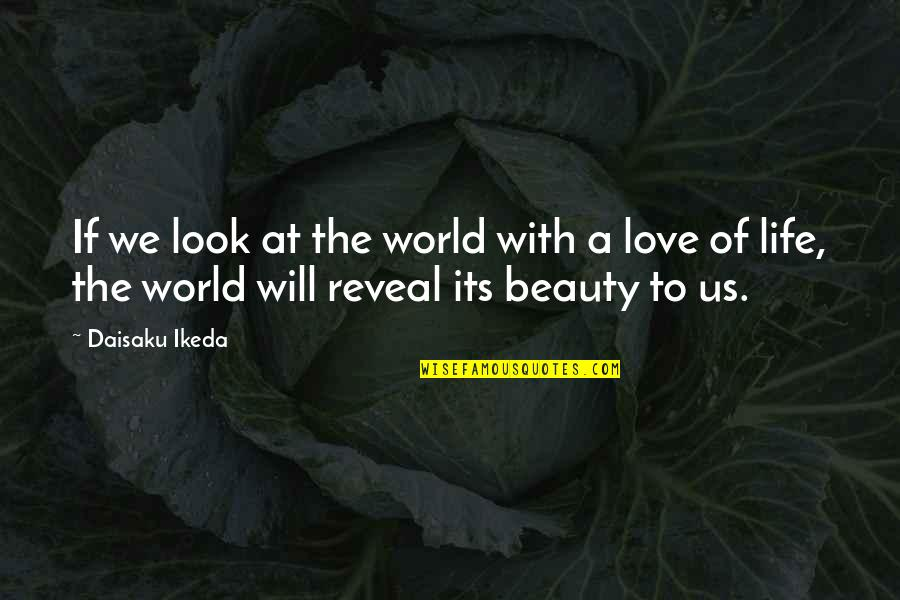 Life Reveal Quotes By Daisaku Ikeda: If we look at the world with a