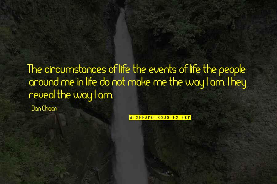 Life Reveal Quotes By Dan Chaon: The circumstances of life-the events of life-the people