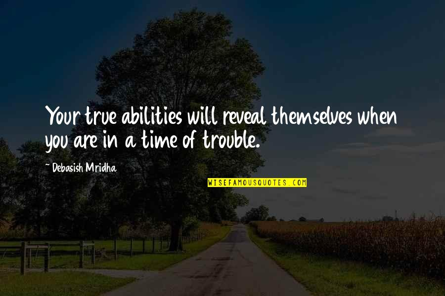 Life Reveal Quotes By Debasish Mridha: Your true abilities will reveal themselves when you