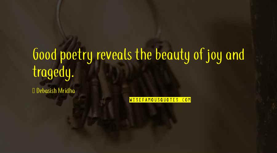 Life Reveal Quotes By Debasish Mridha: Good poetry reveals the beauty of joy and
