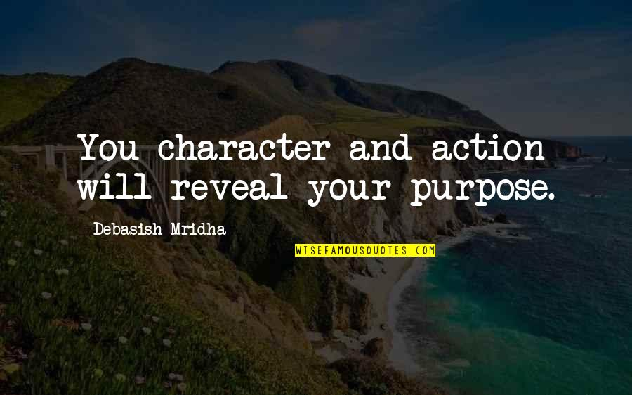 Life Reveal Quotes By Debasish Mridha: You character and action will reveal your purpose.