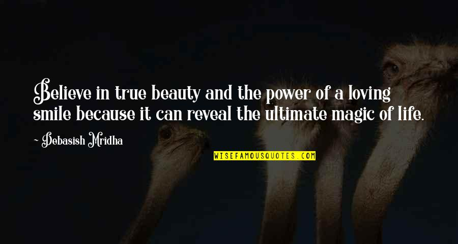 Life Reveal Quotes By Debasish Mridha: Believe in true beauty and the power of