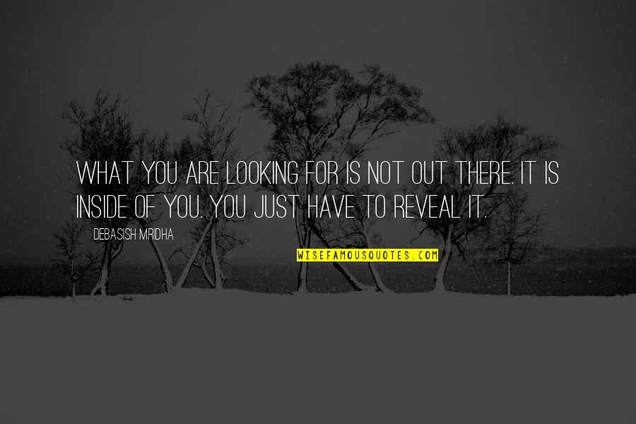 Life Reveal Quotes By Debasish Mridha: What you are looking for is not out