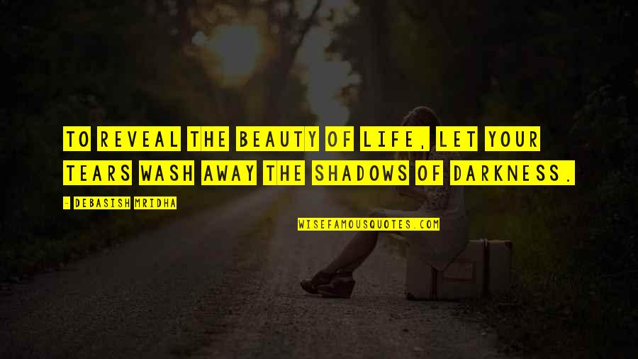 Life Reveal Quotes By Debasish Mridha: To reveal the beauty of life, let your