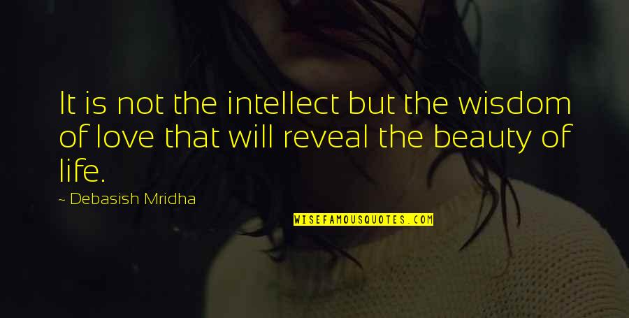 Life Reveal Quotes By Debasish Mridha: It is not the intellect but the wisdom