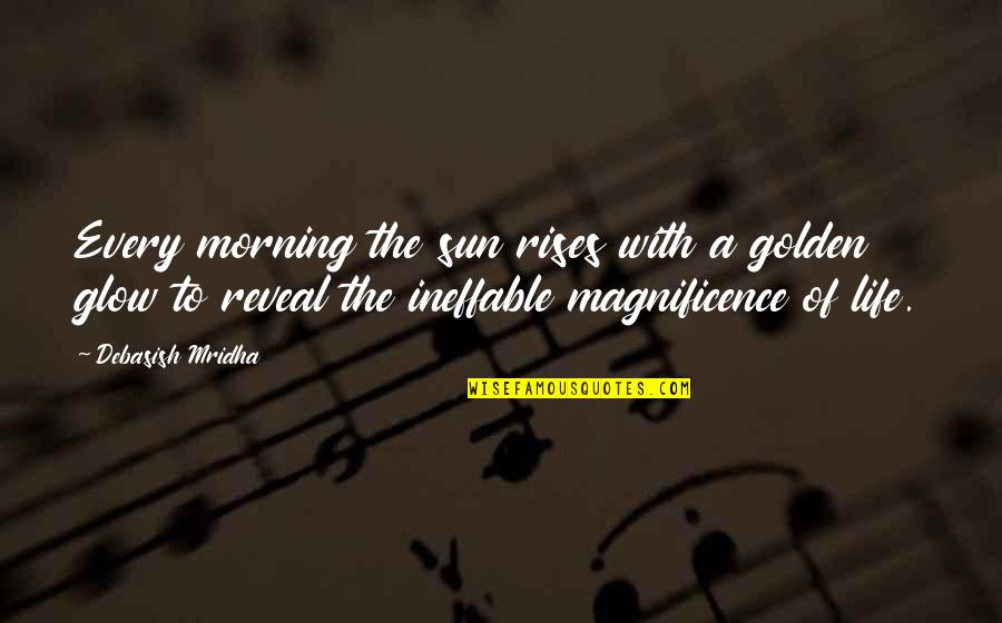 Life Reveal Quotes By Debasish Mridha: Every morning the sun rises with a golden