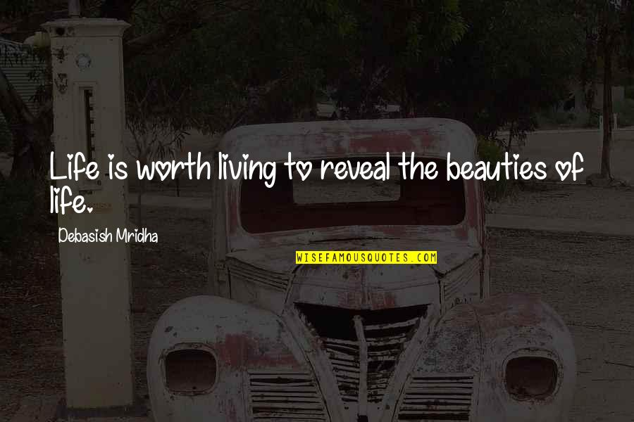 Life Reveal Quotes By Debasish Mridha: Life is worth living to reveal the beauties