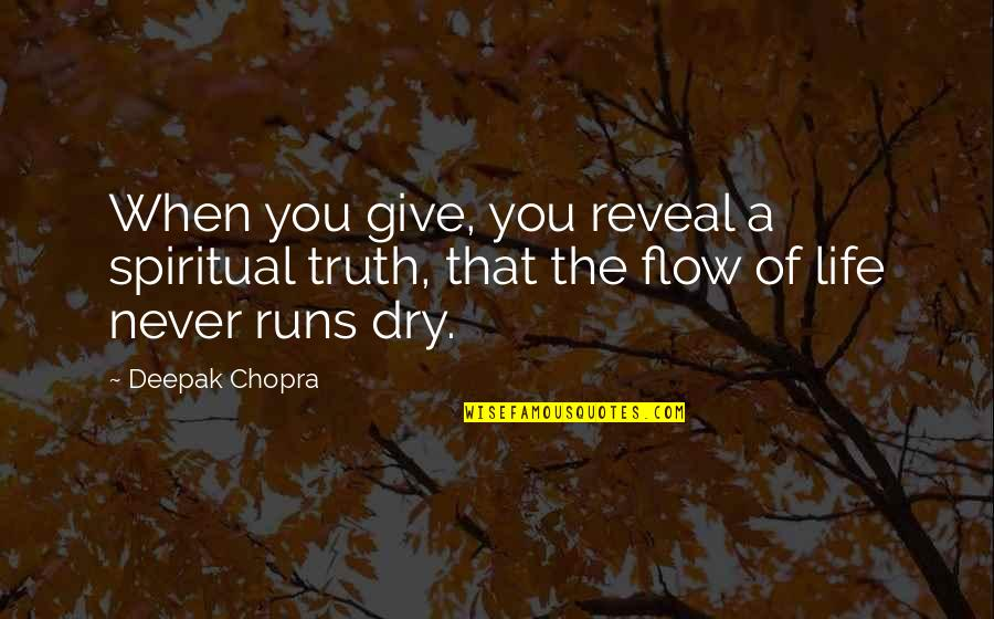 Life Reveal Quotes By Deepak Chopra: When you give, you reveal a spiritual truth,