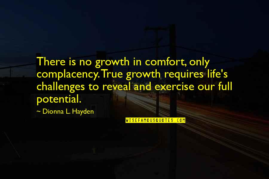 Life Reveal Quotes By Dionna L. Hayden: There is no growth in comfort, only complacency.