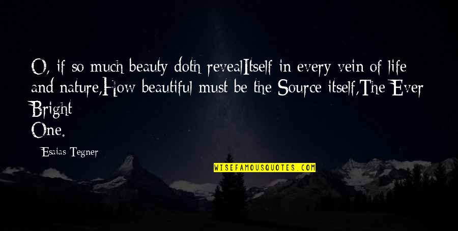 Life Reveal Quotes By Esaias Tegner: O, if so much beauty doth revealItself in