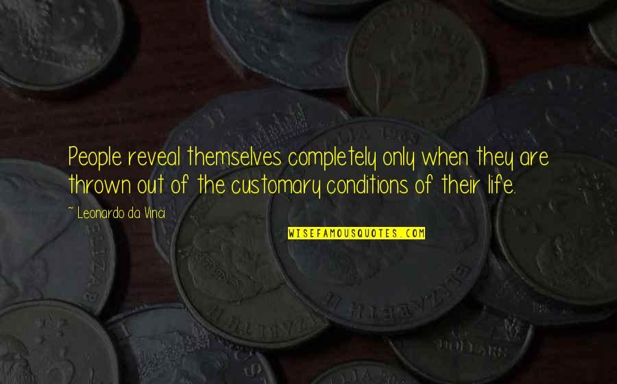 Life Reveal Quotes By Leonardo Da Vinci: People reveal themselves completely only when they are