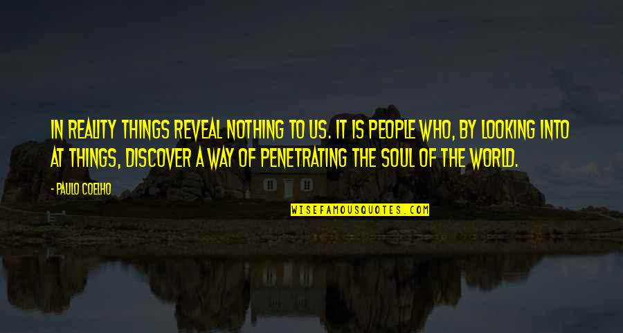 Life Reveal Quotes By Paulo Coelho: In reality things reveal nothing to us. It