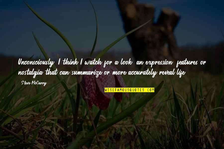 Life Reveal Quotes By Steve McCurry: Unconsciously, I think I watch for a look,