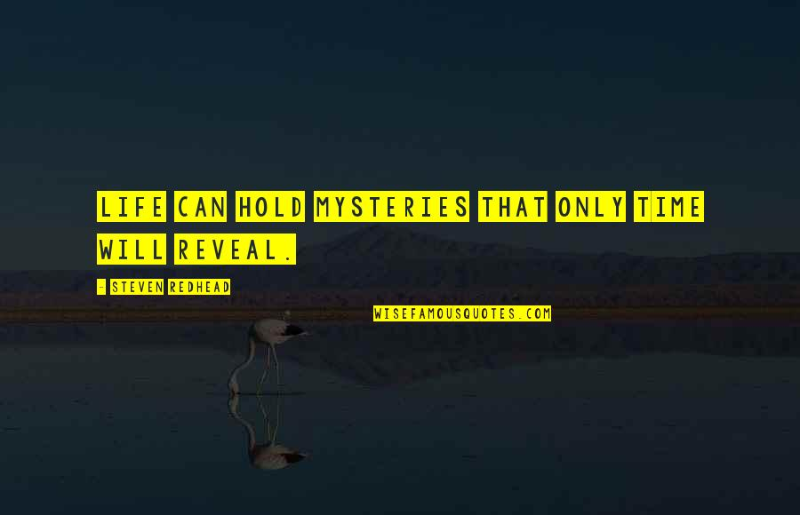 Life Reveal Quotes By Steven Redhead: Life can hold mysteries that only time will