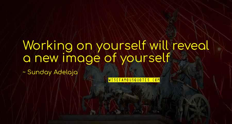 Life Reveal Quotes By Sunday Adelaja: Working on yourself will reveal a new image