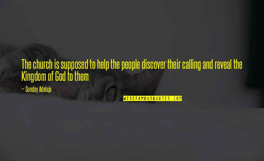 Life Reveal Quotes By Sunday Adelaja: The church is supposed to help the people
