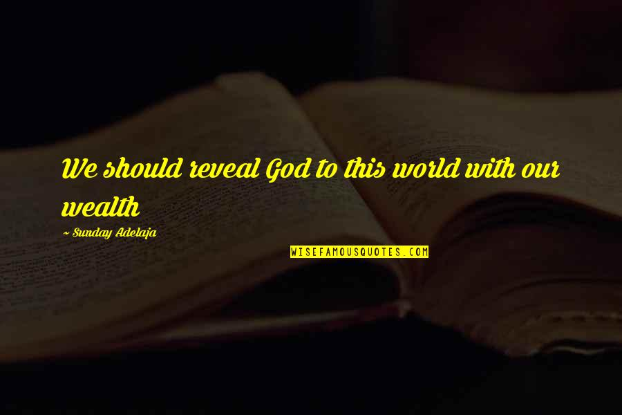 Life Reveal Quotes By Sunday Adelaja: We should reveal God to this world with
