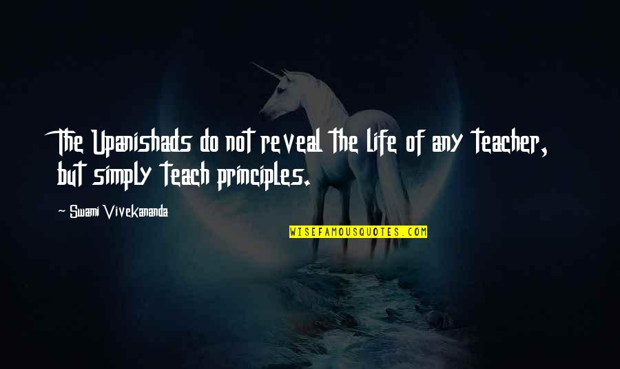 Life Reveal Quotes By Swami Vivekananda: The Upanishads do not reveal the life of