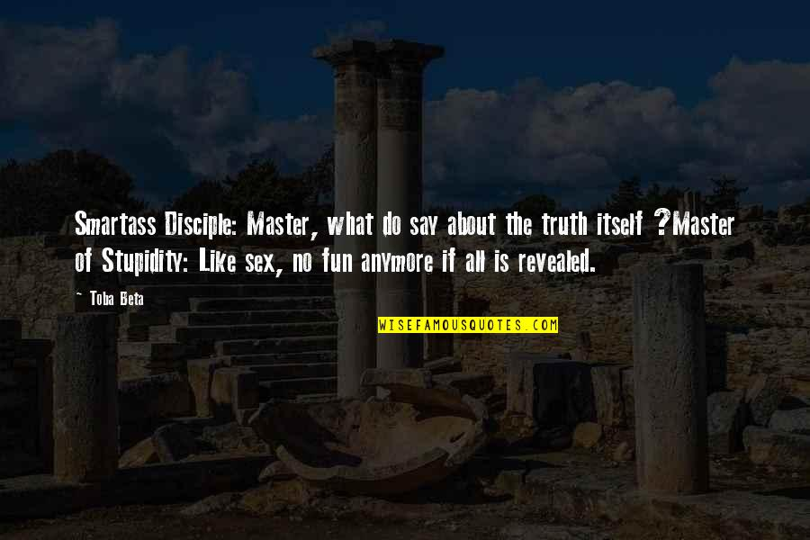 Life Reveal Quotes By Toba Beta: Smartass Disciple: Master, what do say about the
