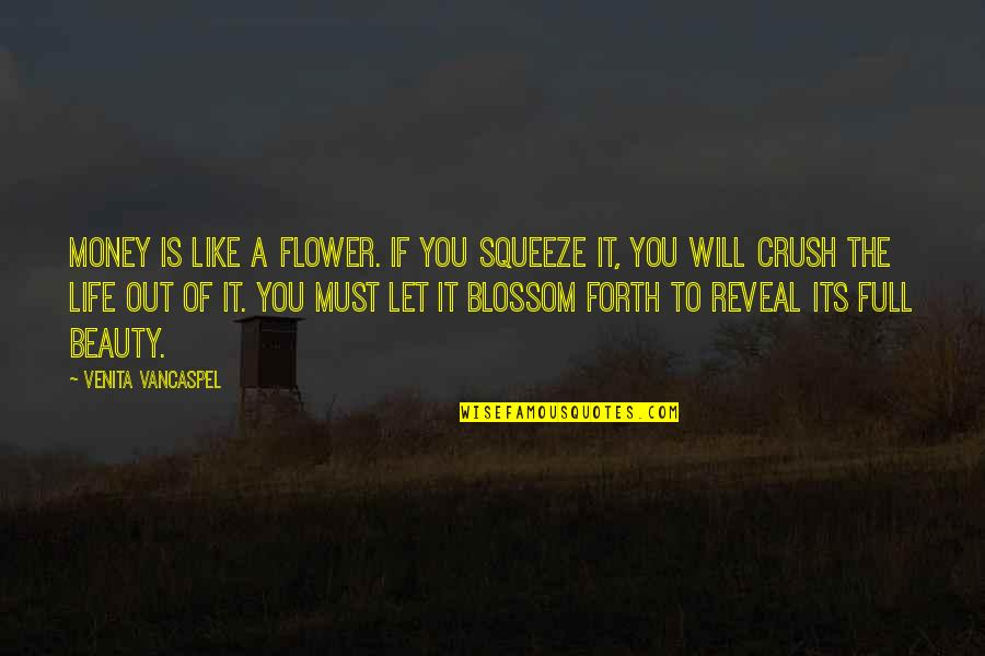 Life Reveal Quotes By Venita VanCaspel: Money is like a flower. If you squeeze