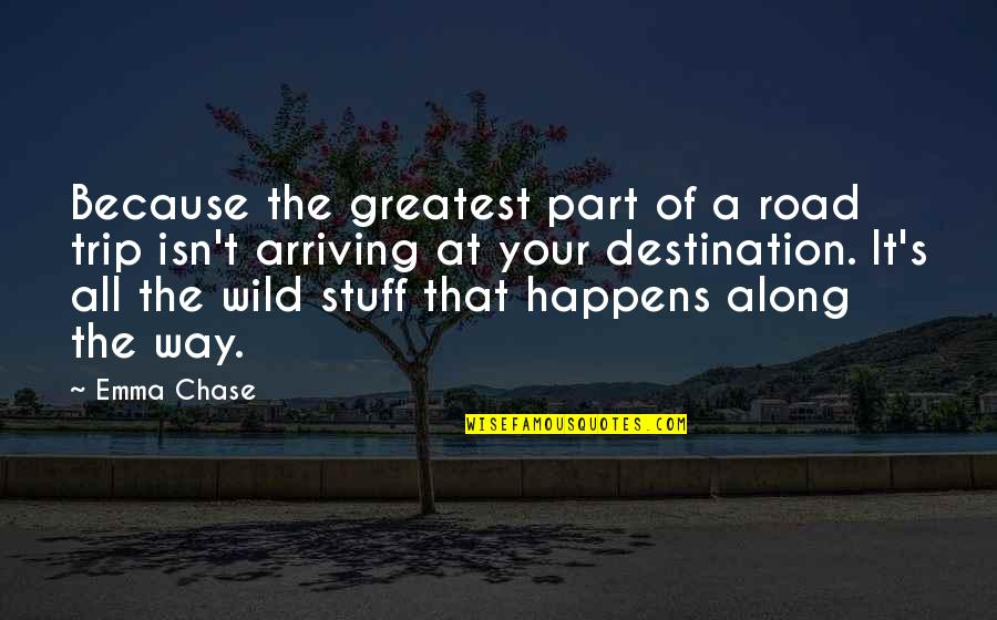Life Road Trip Quotes By Emma Chase: Because the greatest part of a road trip