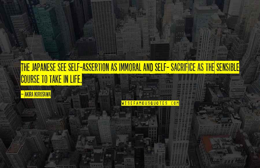 Life Sacrifice Quotes By Akira Kurosawa: The Japanese see self-assertion as immoral and self-