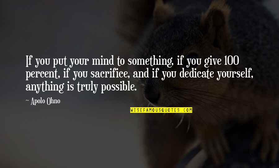Life Sacrifice Quotes By Apolo Ohno: If you put your mind to something, if