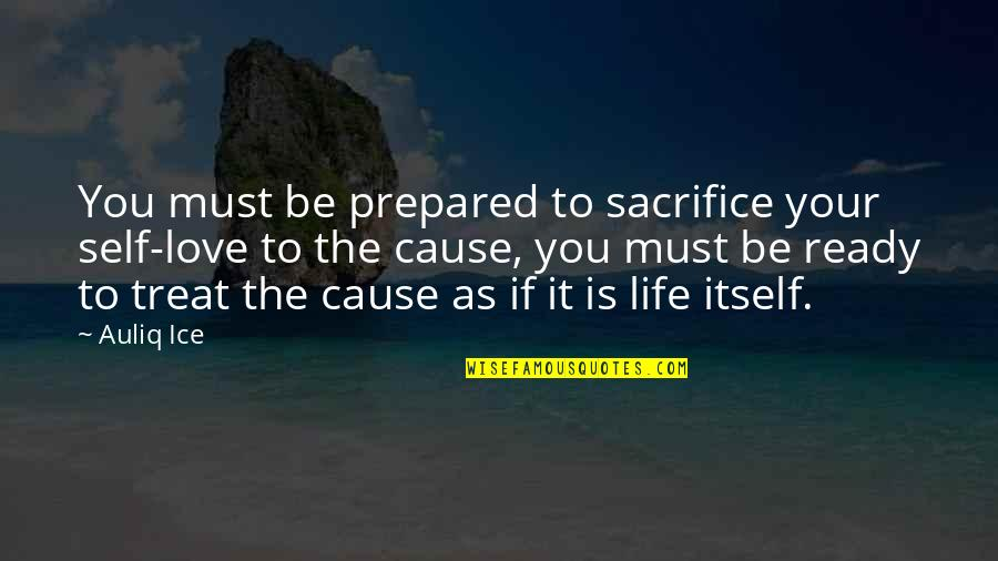 Life Sacrifice Quotes By Auliq Ice: You must be prepared to sacrifice your self-love