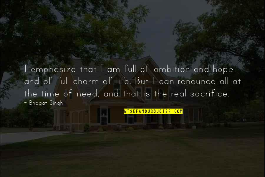 Life Sacrifice Quotes By Bhagat Singh: I emphasize that I am full of ambition