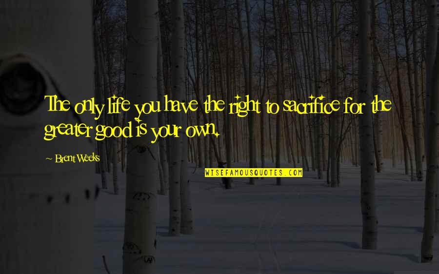 Life Sacrifice Quotes By Brent Weeks: The only life you have the right to