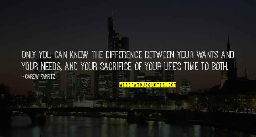 Life Sacrifice Quotes By Carew Papritz: Only you can know the difference between your