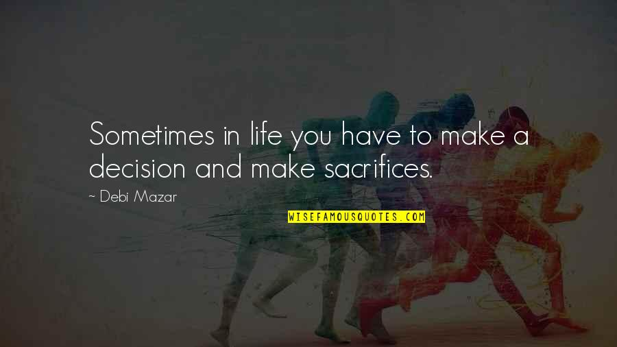 Life Sacrifice Quotes By Debi Mazar: Sometimes in life you have to make a