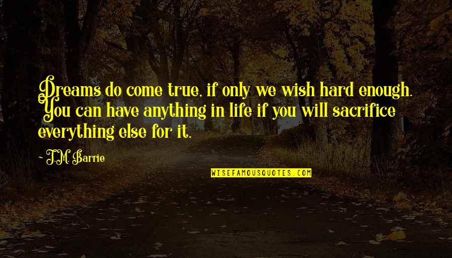 Life Sacrifice Quotes By J.M. Barrie: Dreams do come true, if only we wish
