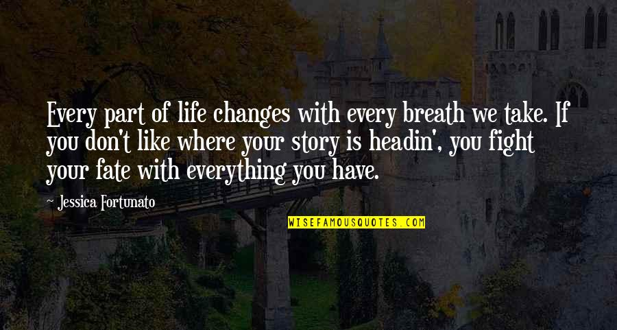 Life Sacrifice Quotes By Jessica Fortunato: Every part of life changes with every breath