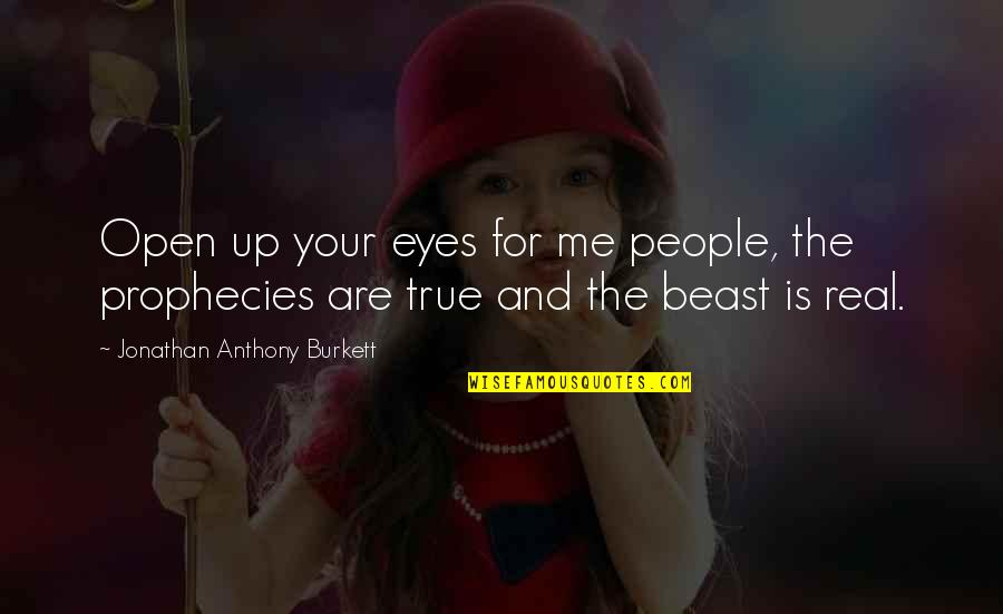 Life Sacrifice Quotes By Jonathan Anthony Burkett: Open up your eyes for me people, the
