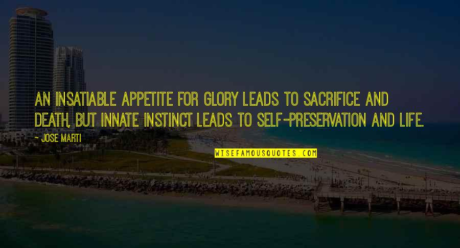 Life Sacrifice Quotes By Jose Marti: An insatiable appetite for glory leads to sacrifice